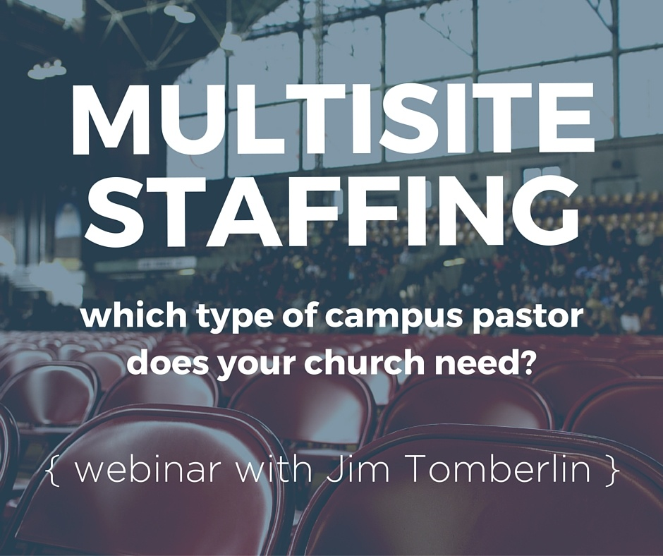Multisite Staffing - Which Type Of Campus Pastor Does Your Church Need? Webinar with Jim Tomberlin